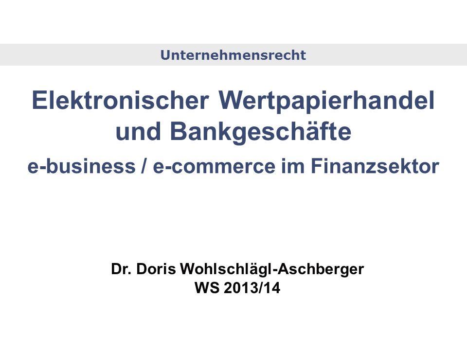 13., 14. Juli 2010 1 Unternehmensrecht e-business / e-commerce im Finanzsektor Elektronischer Wertpapierhandel und Bankgeschäfte Dr. Doris Wohlschlägl