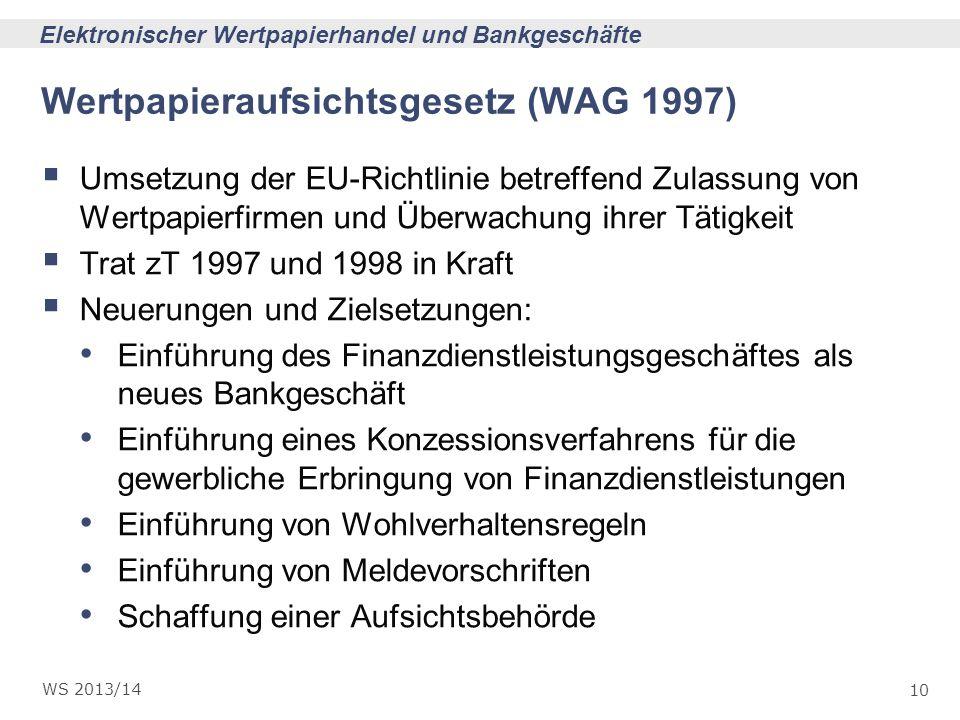 10 Elektronischer Wertpapierhandel und Bankgeschäfte WS 2013/14 Wertpapieraufsichtsgesetz (WAG 1997) Umsetzung der EU-Richtlinie betreffend Zulassung