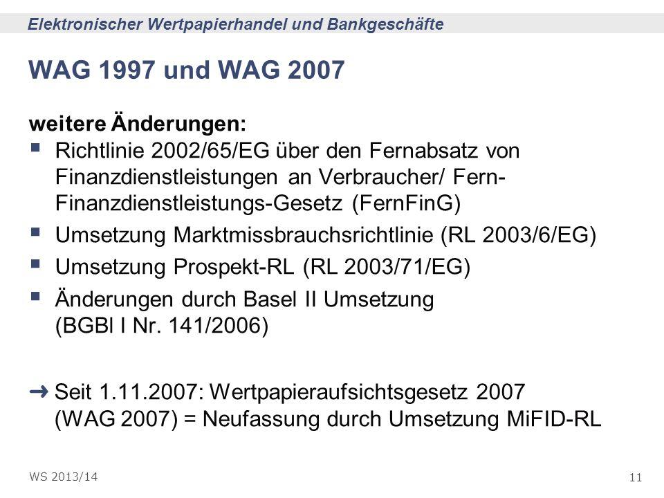 11 Elektronischer Wertpapierhandel und Bankgeschäfte WS 2013/14 WAG 1997 und WAG 2007 weitere Änderungen: Richtlinie 2002/65/EG über den Fernabsatz vo