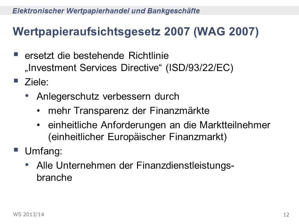 12 Elektronischer Wertpapierhandel und Bankgeschäfte WS 2013/14 Wertpapieraufsichtsgesetz 2007 (WAG 2007) ersetzt die bestehende Richtlinie Investment