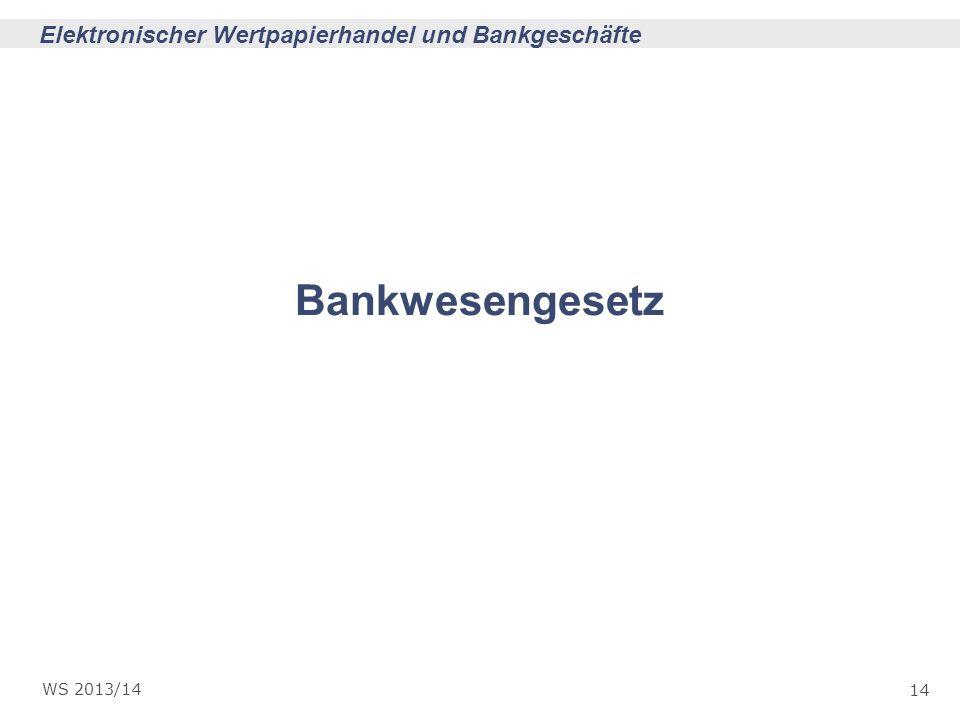 14 Elektronischer Wertpapierhandel und Bankgeschäfte WS 2013/14 Bankwesengesetz