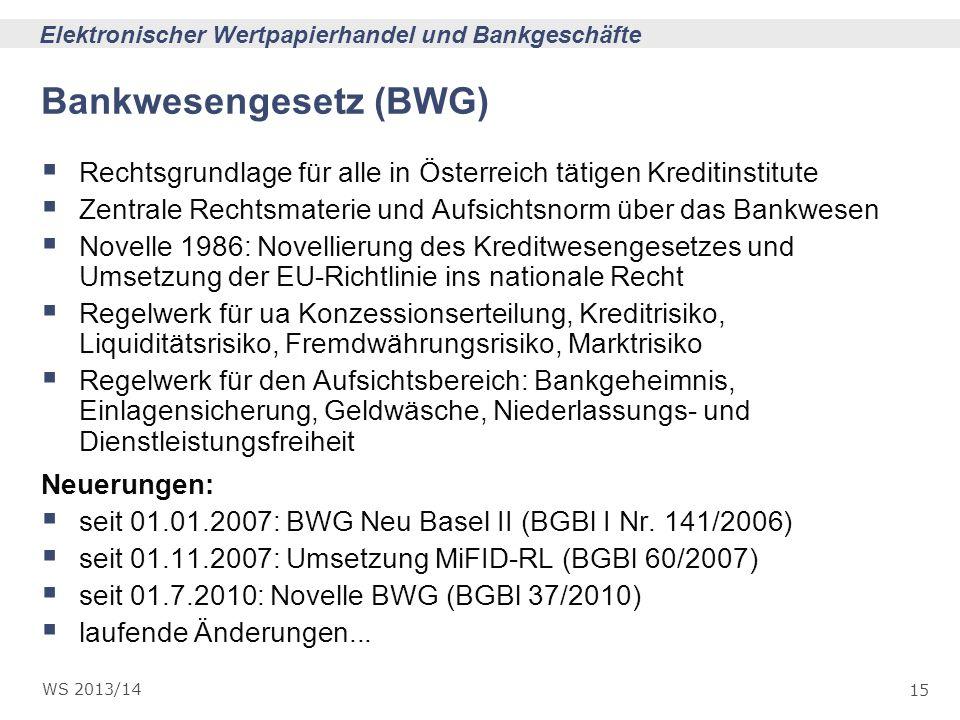 15 Elektronischer Wertpapierhandel und Bankgeschäfte WS 2013/14 Bankwesengesetz (BWG) Rechtsgrundlage für alle in Österreich tätigen Kreditinstitute Z
