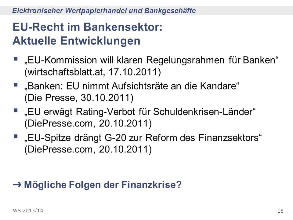 18 Elektronischer Wertpapierhandel und Bankgeschäfte WS 2013/14 EU-Recht im Bankensektor: Aktuelle Entwicklungen EU-Kommission will klaren Regelungsra