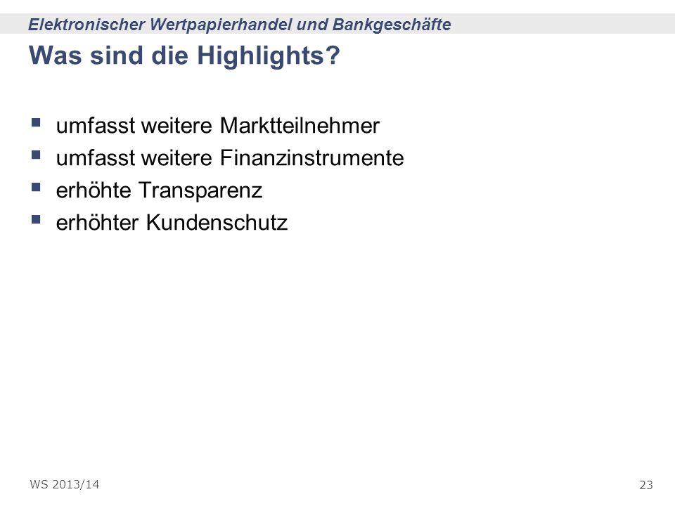 23 Elektronischer Wertpapierhandel und Bankgeschäfte WS 2013/14 Was sind die Highlights? umfasst weitere Marktteilnehmer umfasst weitere Finanzinstrum