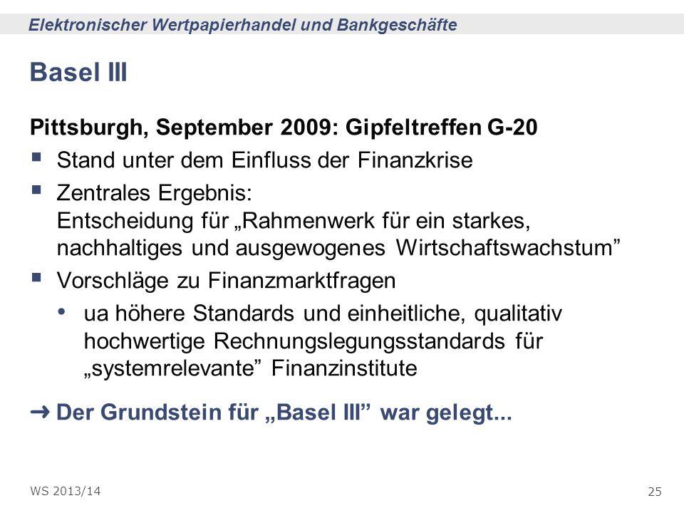 25 Elektronischer Wertpapierhandel und Bankgeschäfte WS 2013/14 Basel III Pittsburgh, September 2009: Gipfeltreffen G-20 Stand unter dem Einfluss der