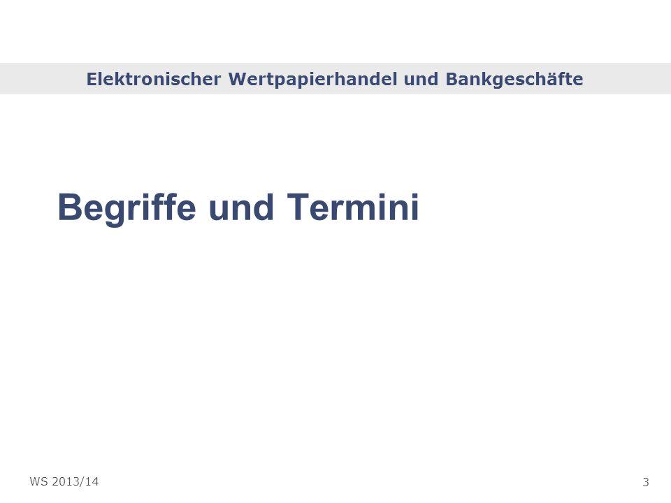Elektronischer Wertpapierhandel und Bankgeschäfte 3 WS 2013/14 Begriffe und Termini