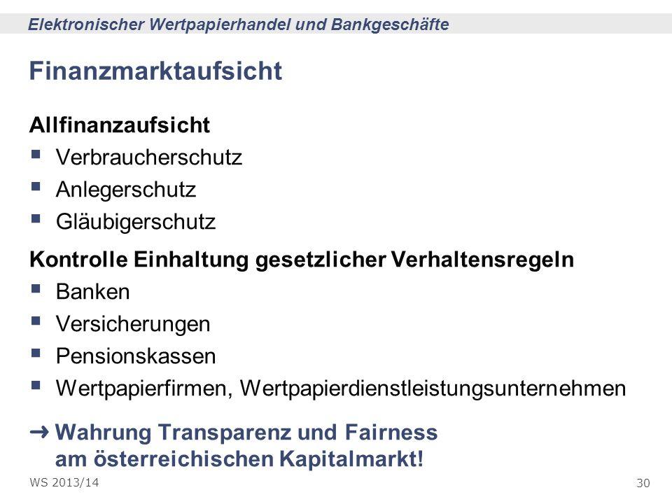 30 Elektronischer Wertpapierhandel und Bankgeschäfte WS 2013/14 Finanzmarktaufsicht Allfinanzaufsicht Verbraucherschutz Anlegerschutz Gläubigerschutz