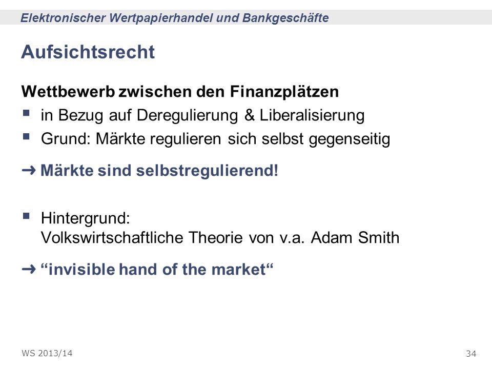 34 Elektronischer Wertpapierhandel und Bankgeschäfte WS 2013/14 Aufsichtsrecht Wettbewerb zwischen den Finanzplätzen in Bezug auf Deregulierung & Libe
