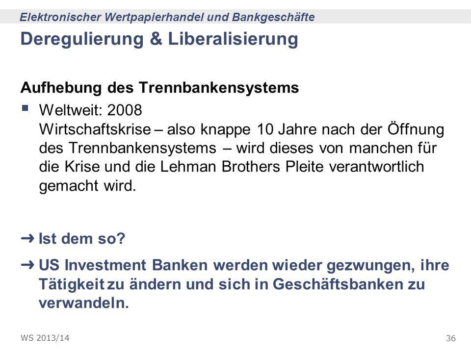 36 Elektronischer Wertpapierhandel und Bankgeschäfte WS 2013/14 Deregulierung & Liberalisierung Aufhebung des Trennbankensystems Weltweit: 2008 Wirtsc