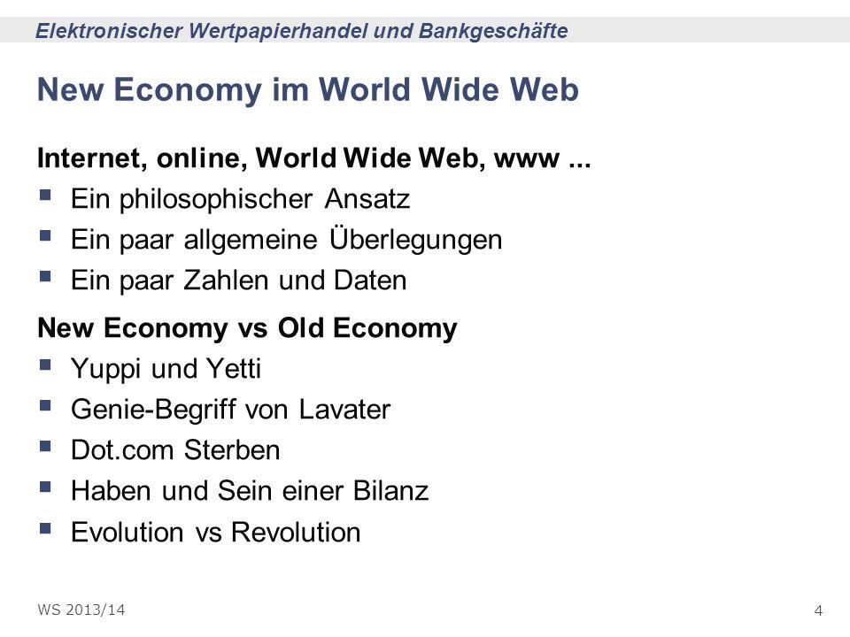 4 Elektronischer Wertpapierhandel und Bankgeschäfte WS 2013/14 New Economy im World Wide Web Internet, online, World Wide Web, www... Ein philosophisc