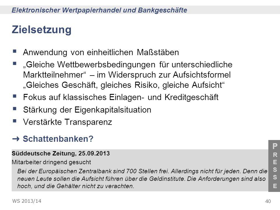 40 Elektronischer Wertpapierhandel und Bankgeschäfte WS 2013/14 PRESSEPRESSE Zielsetzung Anwendung von einheitlichen Maßstäben Gleiche Wettbewerbsbedi
