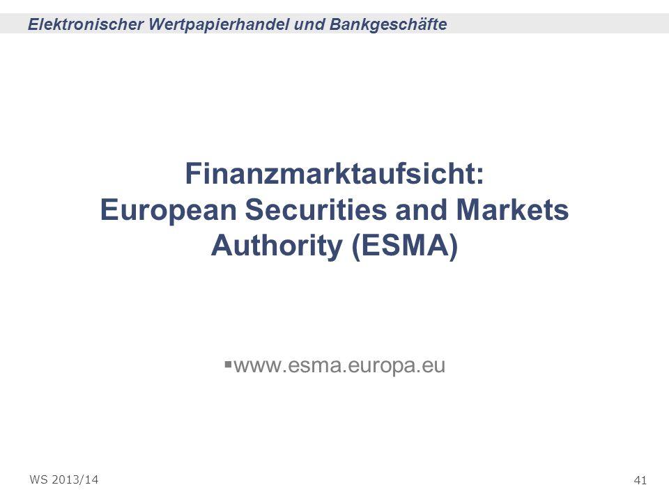 41 Elektronischer Wertpapierhandel und Bankgeschäfte WS 2013/14 Finanzmarktaufsicht: European Securities and Markets Authority (ESMA) www.esma.europa.