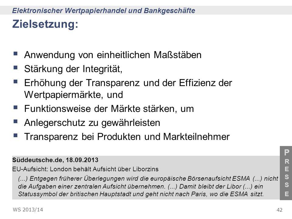 42 Elektronischer Wertpapierhandel und Bankgeschäfte WS 2013/14 PRESSEPRESSE Zielsetzung: Anwendung von einheitlichen Maßstäben Stärkung der Integritä
