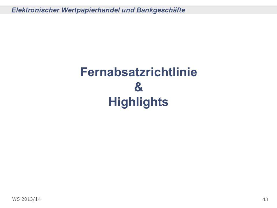 43 Elektronischer Wertpapierhandel und Bankgeschäfte WS 2013/14 Fernabsatzrichtlinie & Highlights