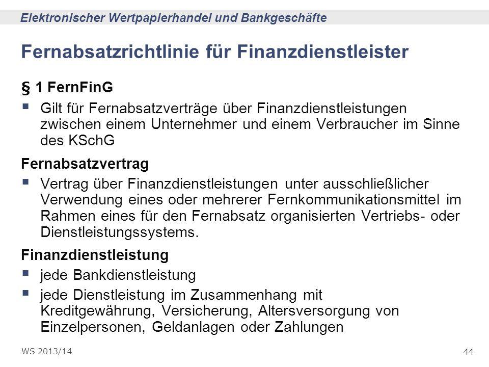 44 Elektronischer Wertpapierhandel und Bankgeschäfte WS 2013/14 Fernabsatzrichtlinie für Finanzdienstleister § 1 FernFinG Gilt für Fernabsatzverträge