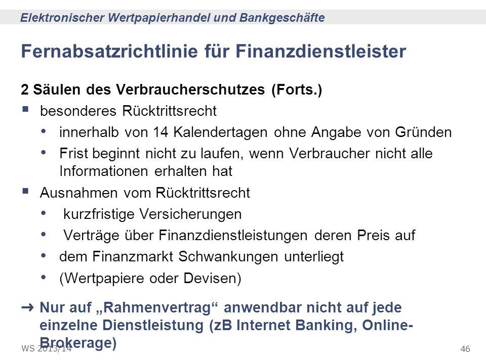 46 Elektronischer Wertpapierhandel und Bankgeschäfte WS 2013/14 Fernabsatzrichtlinie für Finanzdienstleister 2 Säulen des Verbraucherschutzes (Forts.)