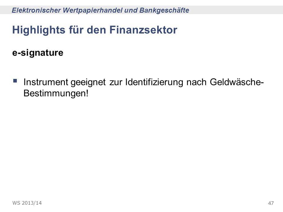 47 Elektronischer Wertpapierhandel und Bankgeschäfte WS 2013/14 Highlights für den Finanzsektor e-signature Instrument geeignet zur Identifizierung na