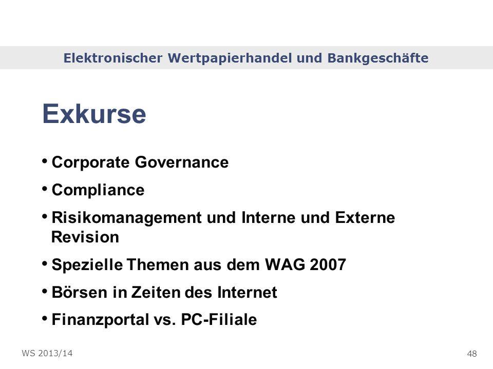 Elektronischer Wertpapierhandel und Bankgeschäfte 48 WS 2013/14 Exkurse Corporate Governance Compliance Risikomanagement und Interne und Externe Revis