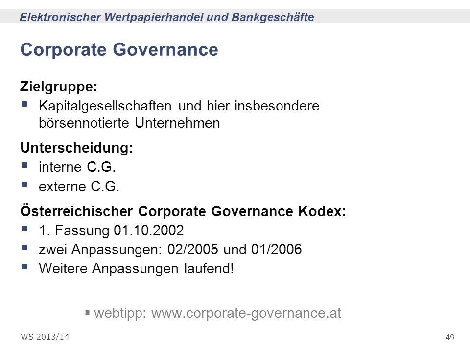 49 Elektronischer Wertpapierhandel und Bankgeschäfte WS 2013/14 Corporate Governance Zielgruppe: Kapitalgesellschaften und hier insbesondere börsennot
