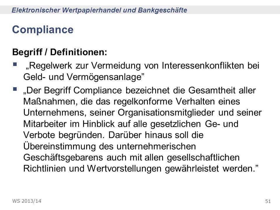 51 Elektronischer Wertpapierhandel und Bankgeschäfte WS 2013/14 Compliance Begriff / Definitionen: Regelwerk zur Vermeidung von Interessenkonflikten b
