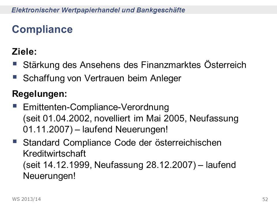 52 Elektronischer Wertpapierhandel und Bankgeschäfte WS 2013/14 Compliance Ziele: Stärkung des Ansehens des Finanzmarktes Österreich Schaffung von Ver