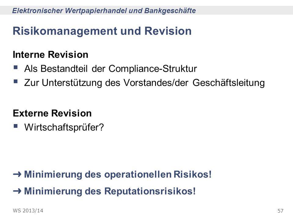 57 Elektronischer Wertpapierhandel und Bankgeschäfte WS 2013/14 Risikomanagement und Revision Interne Revision Als Bestandteil der Compliance-Struktur