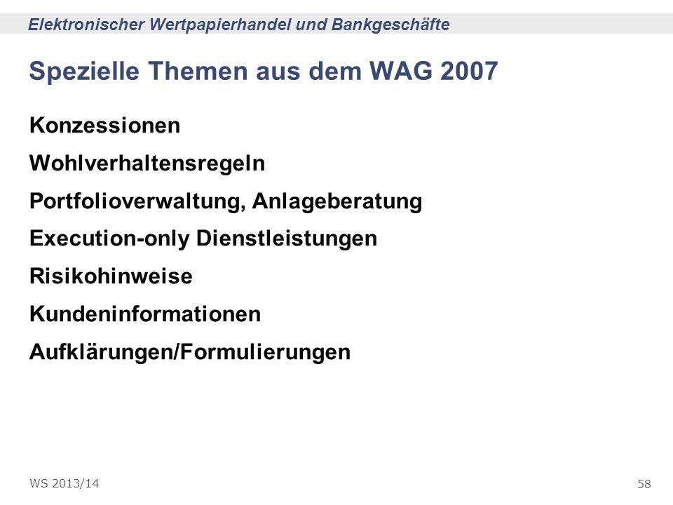 58 Elektronischer Wertpapierhandel und Bankgeschäfte WS 2013/14 Spezielle Themen aus dem WAG 2007 Konzessionen Wohlverhaltensregeln Portfolioverwaltun