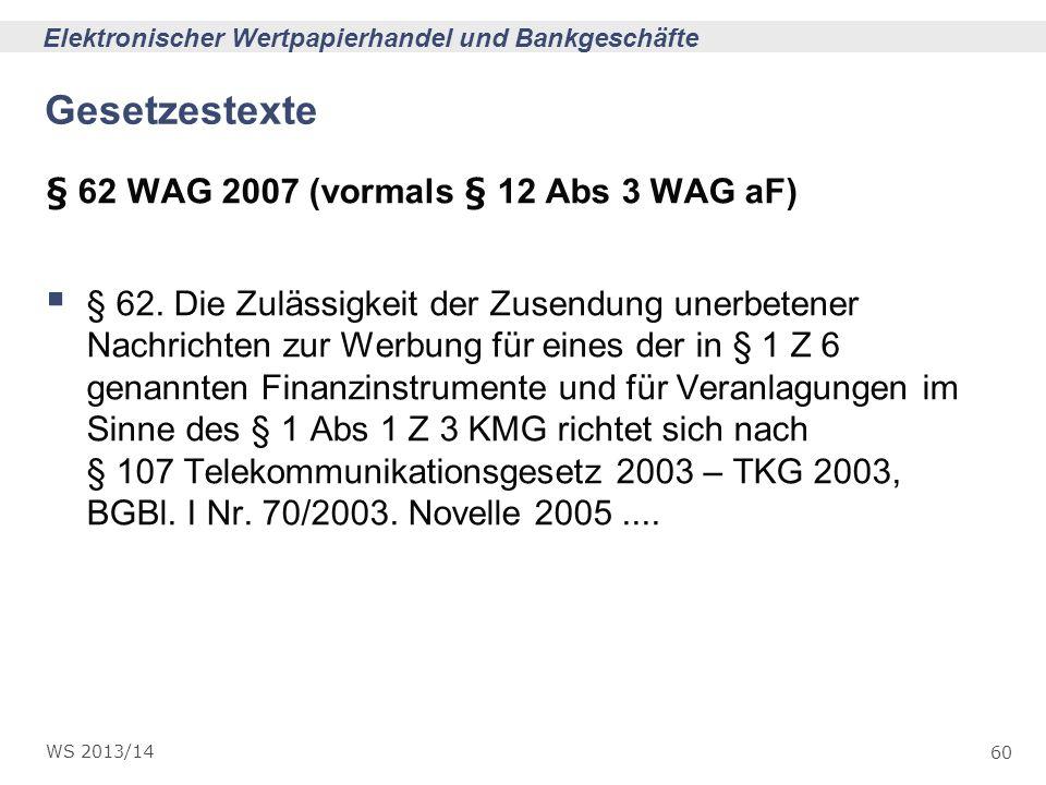 60 Elektronischer Wertpapierhandel und Bankgeschäfte WS 2013/14 Gesetzestexte § 62 WAG 2007 (vormals § 12 Abs 3 WAG aF) § 62. Die Zulässigkeit der Zus