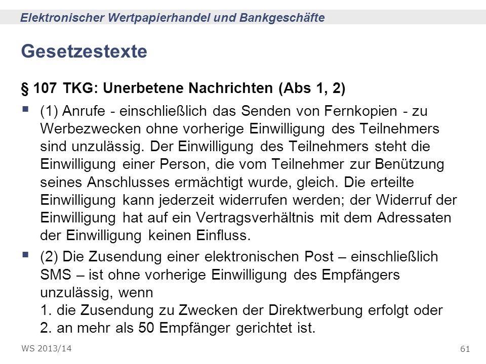 61 Elektronischer Wertpapierhandel und Bankgeschäfte WS 2013/14 Gesetzestexte § 107 TKG: Unerbetene Nachrichten (Abs 1, 2) (1) Anrufe - einschließlich