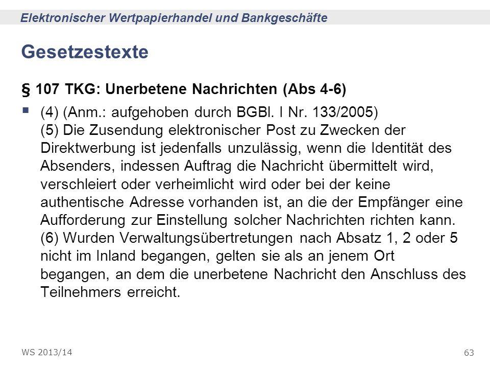 63 Elektronischer Wertpapierhandel und Bankgeschäfte WS 2013/14 Gesetzestexte § 107 TKG: Unerbetene Nachrichten (Abs 4-6) (4) (Anm.: aufgehoben durch