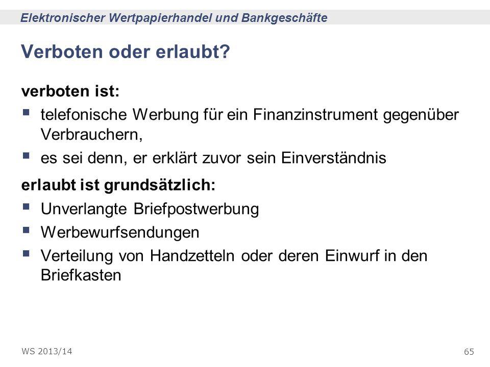 65 Elektronischer Wertpapierhandel und Bankgeschäfte WS 2013/14 Verboten oder erlaubt? verboten ist: telefonische Werbung für ein Finanzinstrument geg