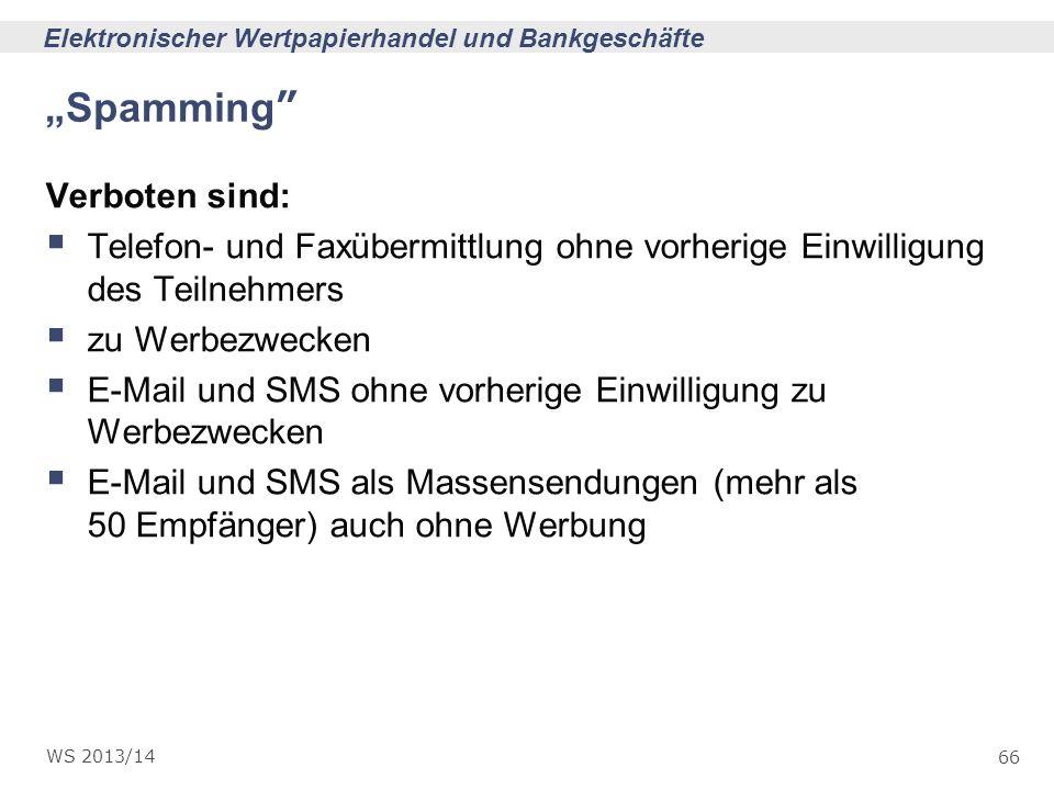 66 Elektronischer Wertpapierhandel und Bankgeschäfte WS 2013/14 Spamming Verboten sind: Telefon- und Faxübermittlung ohne vorherige Einwilligung des T