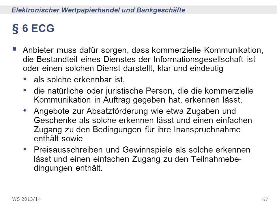 67 Elektronischer Wertpapierhandel und Bankgeschäfte WS 2013/14 § 6 ECG Anbieter muss dafür sorgen, dass kommerzielle Kommunikation, die Bestandteil e