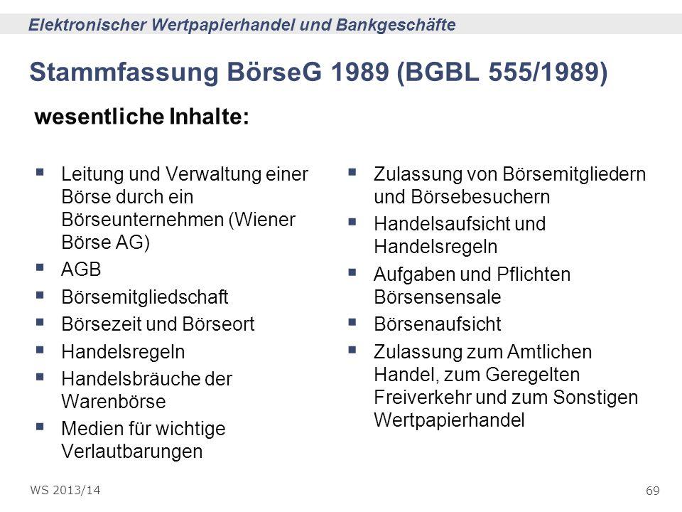 69 Elektronischer Wertpapierhandel und Bankgeschäfte WS 2013/14 wesentliche Inhalte: Leitung und Verwaltung einer Börse durch ein Börseunternehmen (Wi