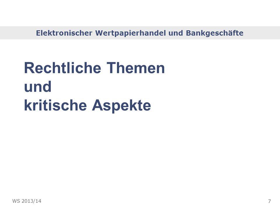 Elektronischer Wertpapierhandel und Bankgeschäfte 7 WS 2013/14 Rechtliche Themen und kritische Aspekte
