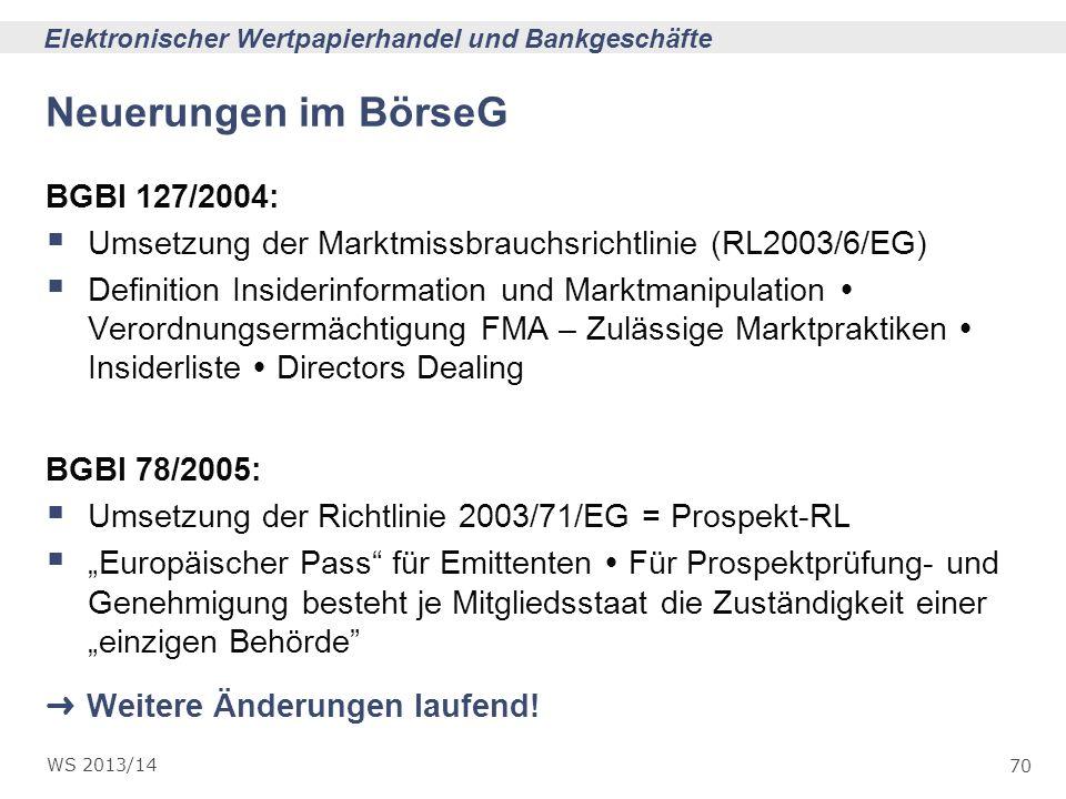 70 Elektronischer Wertpapierhandel und Bankgeschäfte WS 2013/14 Neuerungen im BörseG BGBl 127/2004: Umsetzung der Marktmissbrauchsrichtlinie (RL2003/6