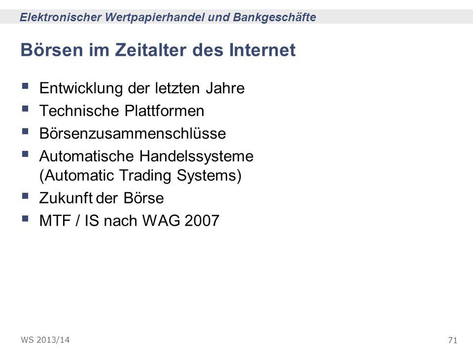 71 Elektronischer Wertpapierhandel und Bankgeschäfte WS 2013/14 Börsen im Zeitalter des Internet Entwicklung der letzten Jahre Technische Plattformen