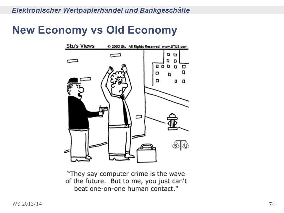 74 Elektronischer Wertpapierhandel und Bankgeschäfte WS 2013/14 New Economy vs Old Economy