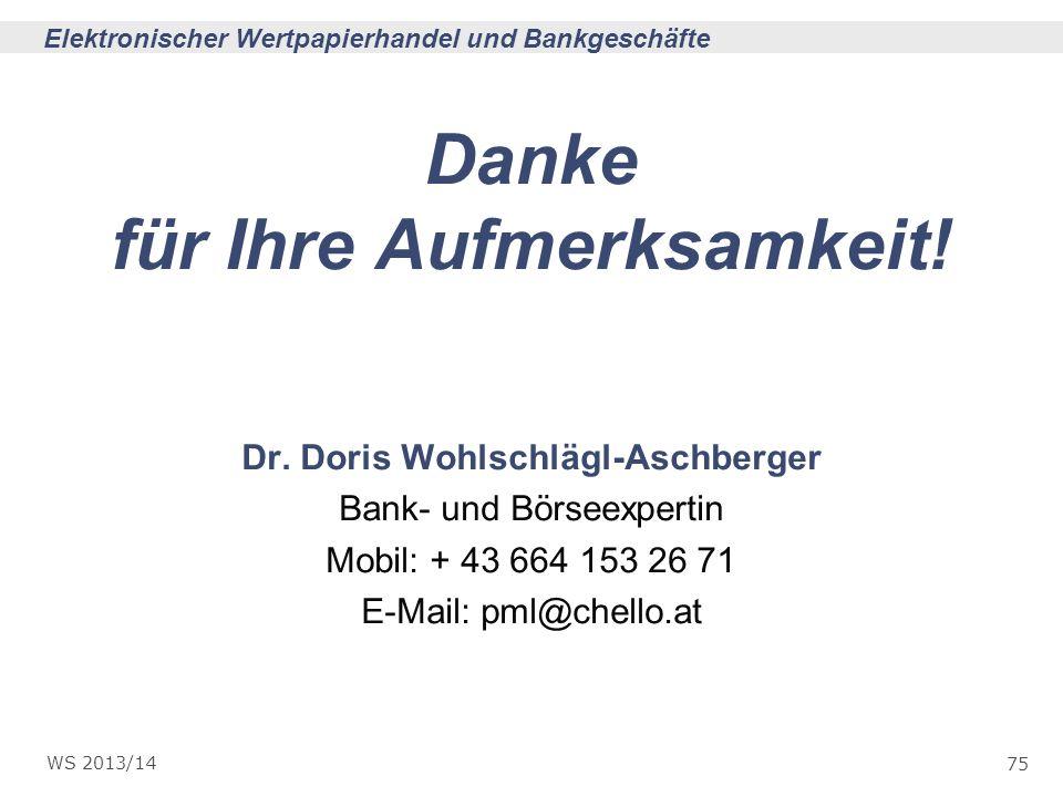 75 Elektronischer Wertpapierhandel und Bankgeschäfte WS 2013/14 Danke für Ihre Aufmerksamkeit! Dr. Doris Wohlschlägl-Aschberger Bank- und Börseexperti