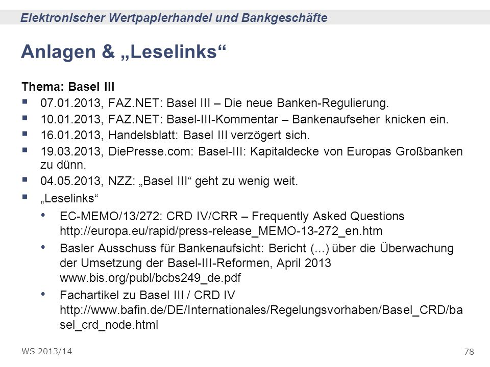 78 Elektronischer Wertpapierhandel und Bankgeschäfte WS 2013/14 Anlagen & Leselinks Thema: Basel III 07.01.2013, FAZ.NET: Basel III – Die neue Banken-