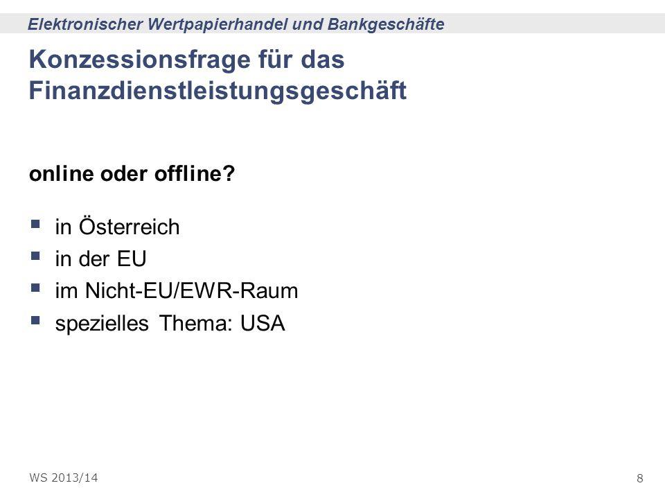 8 Elektronischer Wertpapierhandel und Bankgeschäfte WS 2013/14 Konzessionsfrage für das Finanzdienstleistungsgeschäft online oder offline? in Österrei
