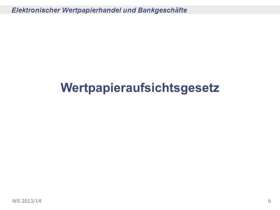 9 Elektronischer Wertpapierhandel und Bankgeschäfte WS 2013/14 Wertpapieraufsichtsgesetz