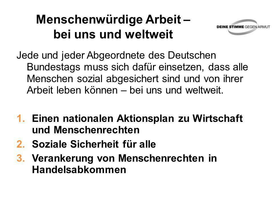Menschenwürdige Arbeit – bei uns und weltweit Jede und jeder Abgeordnete des Deutschen Bundestags muss sich dafür einsetzen, dass alle Menschen sozial