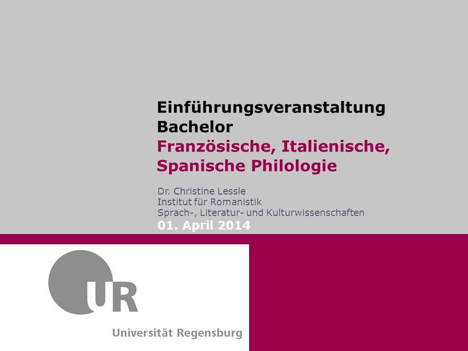 Einführungsveranstaltung Bachelor Französische, Italienische, Spanische Philologie Dr. Christine Lessle Institut für Romanistik Sprach-, Literatur- un