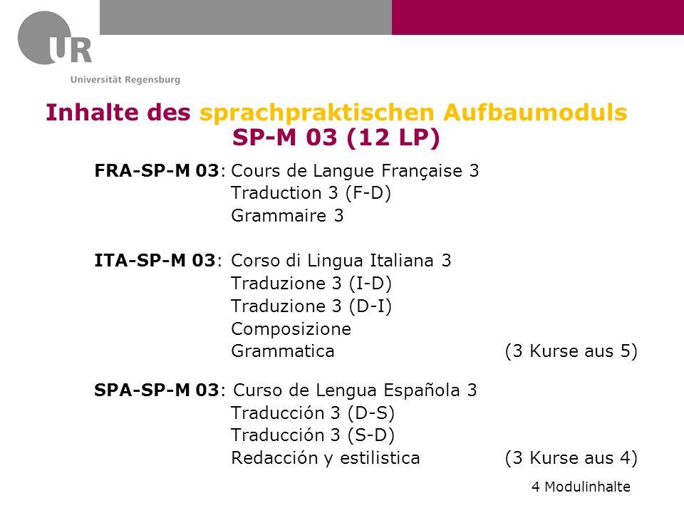 Inhalte des sprachpraktischen Aufbaumoduls SP-M 03 (12 LP) FRA-SP-M 03:Cours de Langue Française 3 Traduction 3 (F-D) Grammaire 3 ITA-SP-M 03: Corso d