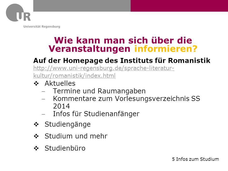 Wie kann man sich über die Veranstaltungen informieren? Auf der Homepage des Instituts für Romanistik http://www.uni-regensburg.de/sprache-literatur-