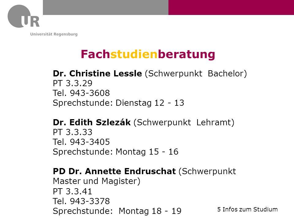Fachstudienberatung Dr. Christine Lessle (Schwerpunkt Bachelor) PT 3.3.29 Tel. 943-3608 Sprechstunde: Dienstag 12 - 13 Dr. Edith Szlezák (Schwerpunkt