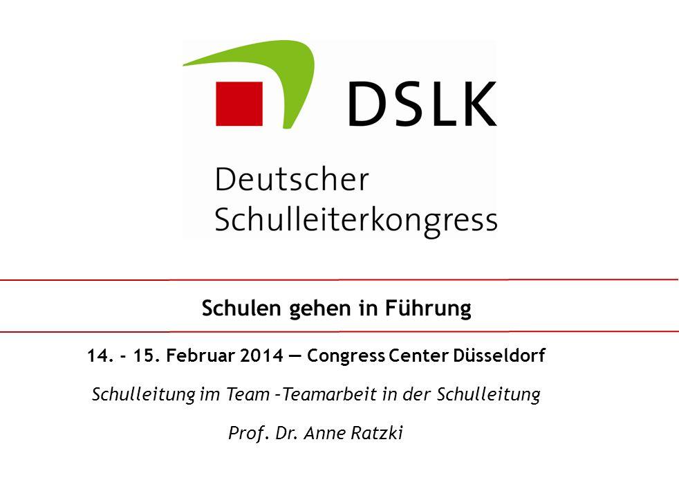 14. - 15. Februar 2014 Congress Center Düsseldorf Schulleitung im Team –Teamarbeit in der Schulleitung Prof. Dr. Anne Ratzki Schulen gehen in Führung