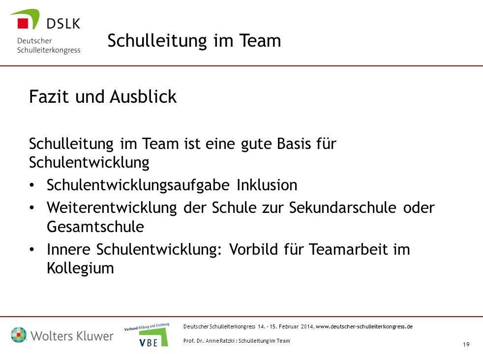 Deutscher Schulleiterkongress 14. – 15. Februar 2014, www.deutscher-schulleiterkongress.de 19 Fazit und Ausblick Schulleitung im Team ist eine gute Ba
