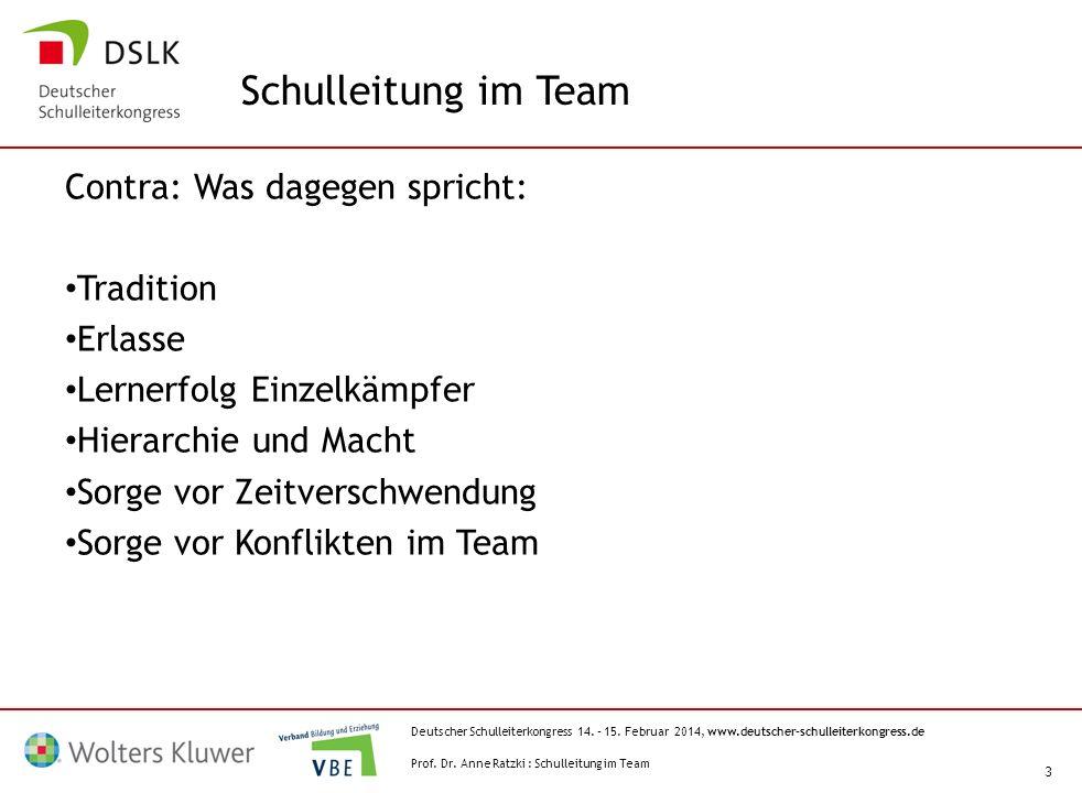Deutscher Schulleiterkongress 14. – 15. Februar 2014, www.deutscher-schulleiterkongress.de 3 Contra: Was dagegen spricht: Tradition Erlasse Lernerfolg